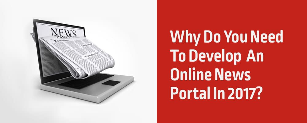 Why-Do-You-Need-To-Develop--An-Online-News-Portal-In-2017-