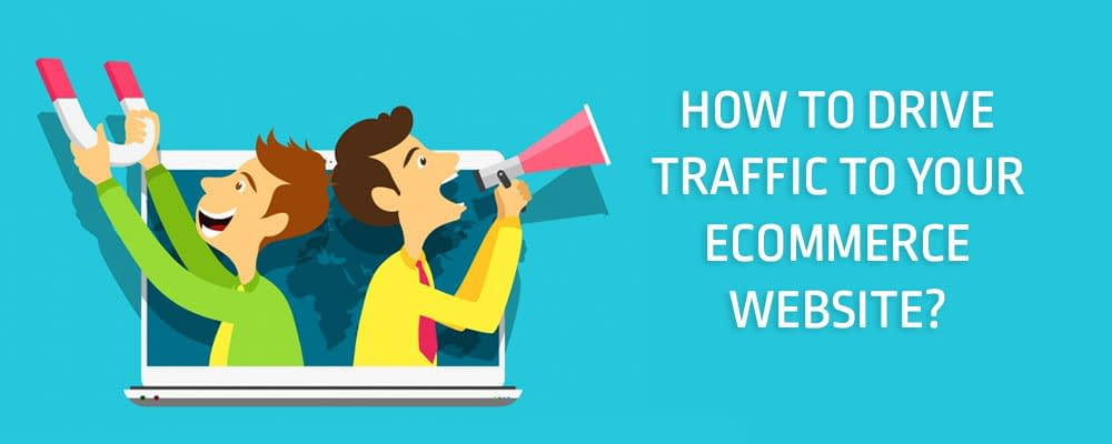 How To Drive Traffic To Your Ecommerce Website?